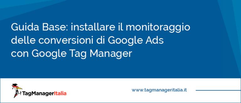 guida base installare il monitoraggio delle conversioni di Google Adwords con Google Tag Manager