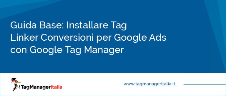 guida base installare tag linker conversioni adwords google tag manager