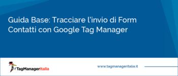Guida Base: Tracciare l'Invio di Form Contatti con Google Tag Manager