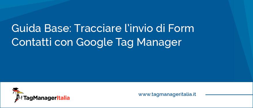 guida base tracciare invio form contatti google tag manager