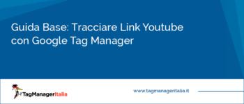 Guida Base: Tracciare i Click sui Link Esterni verso YouTube con Google Tag Manager
