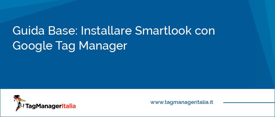 guida come installare smartlook con google tag manager