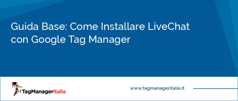 Guida Base Come Installare LiveChat con Google Tag Manager