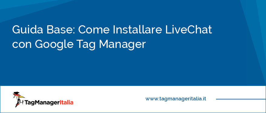 Guida Base Come Installare LiveChat con Google Tag Manager