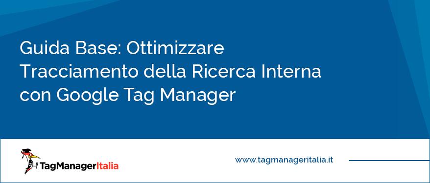guida ottimizzare tracciamento ricerca interna google tag manager