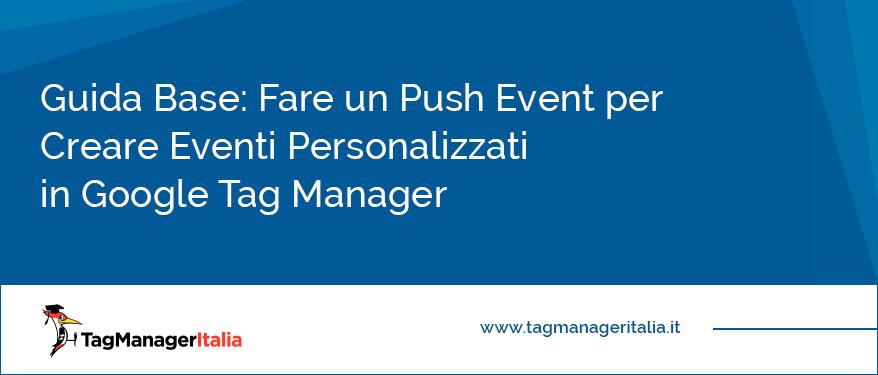 guida base push event per eventi personalizzati google tag manager