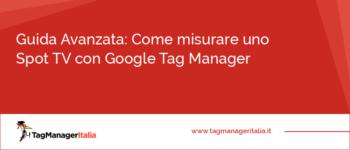 Come misurare uno SPOT TV con Google Tag Manager