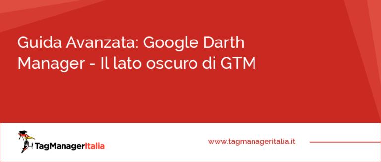 Guida Avanzata Google Darth Manager Il lato oscuro di GTM