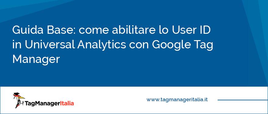 Guida Base come abilitare lo User ID in Universal Analytics con Google Tag Manager