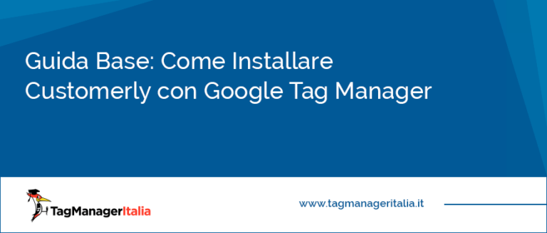Guida Base Come Installare Customerly con Google Tag Manager