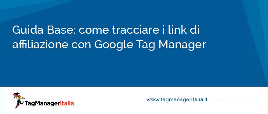 Guida Base come tracciare i link di affiliazione con Google Tag Manager