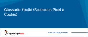Glossario: fbclid (Facebook Pixel e Cookie)