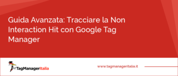 Tracciare la NoN Interaction Hit in una Dimensione Personalizzata di Google Analytics con Google Tag Manager
