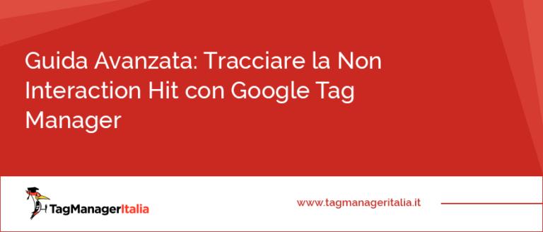 Guida Avanzata Tracciare la Non Interaction Hit con Google Tag Manager
