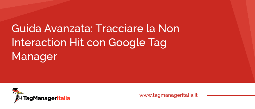 Guida Avanzata Tracciare la Non Interaction Hit con Google Tag Manager