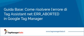 Guida Base: Come risolvere l'errore di Tag Assistant net::ERR_ABORTED in Google Tag Manager