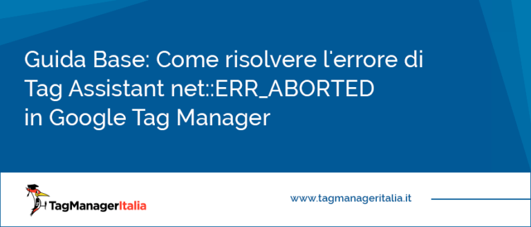Guida Base Come risolvere l'errore di Tag Assistant net ERR_ABORTED in Google Tag Manager
