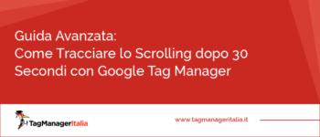Guida Avanzata: Come Tracciare lo Scrolling dopo 30 Secondi con Google Tag Manager