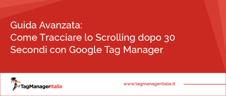 Come Tracciare lo Scrolling 30 Secondi con Google Tag Manager