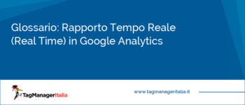 Glossario: Rapporto Tempo Reale (Real Time) in Google Analytics