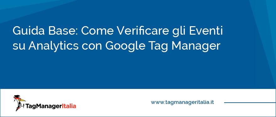 Guida Base Come Verificare gli Eventi su Analytics con Google Tag Manager