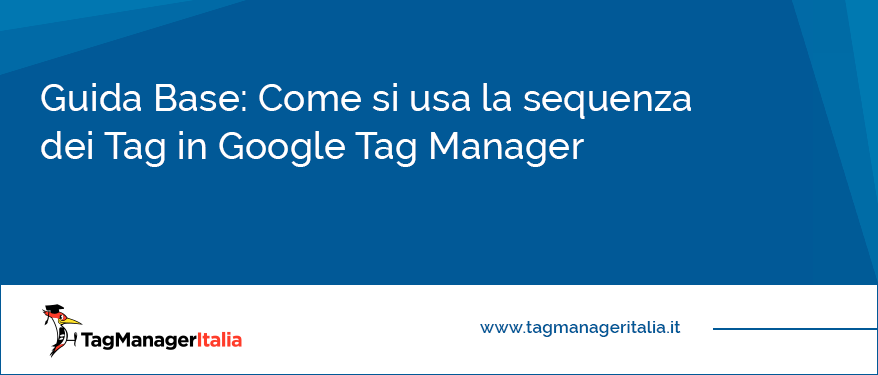 Guida Base Come si usa la sequenza dei Tag in Google Tag Manager