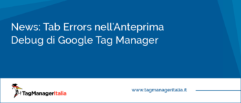 News: Tab Errors nell'Anteprima Debug di Google Tag Manager