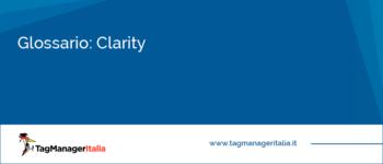Glossario: Cos'è Clarity il tool di A/B Test (e non solo) di Microsoft