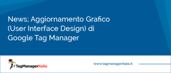 News: Aggiornamento Grafico (User Interface Design ) di Google Tag Manager