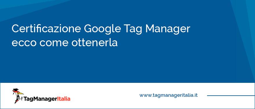 Certificazione Google Tag Manager Ecco Come Ottenerla