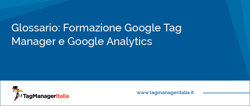 Glossario Formazione Google Tag Manager e Google Analytics