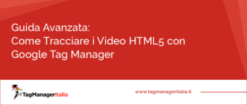 Guida Avanzata: Come Tracciare i Video HTML5 con Google Tag Manager