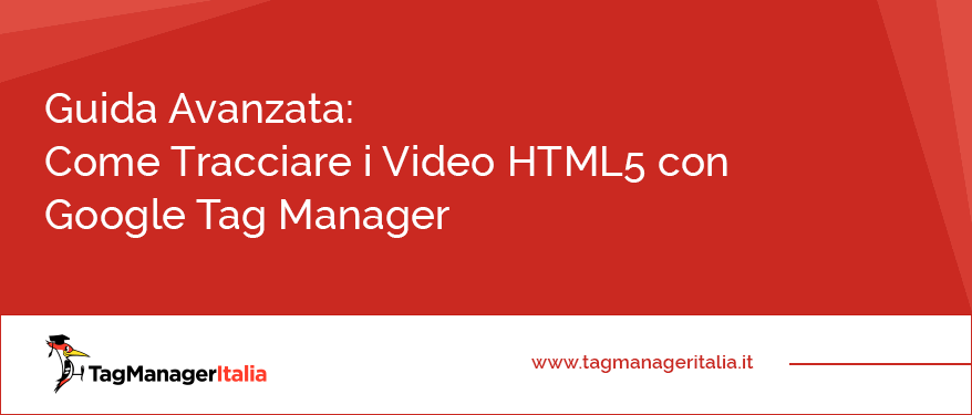 Guida Avanzata Come Tracciare i Video HTML5 con Google Tag Manager
