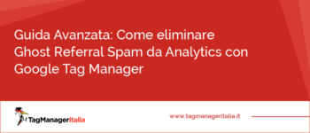 Come eliminare Ghost Referral Spam da Analytics con Google Tag Manager