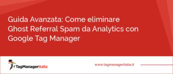 Come eliminare Ghost Referral Spam da Analytics con Google Tag Manager