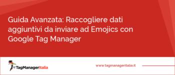Guida Avanzata: Raccogliere dati aggiuntivi da inviare ad Emojics con Google Tag Manager
