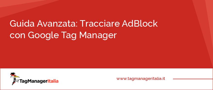 Guida Avanzata Tracciare AdBlock con Google Tag Manager