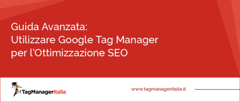 Guida Avanzata Utilizzare Google Tag Manager per lOttimizzazione SEO