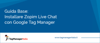 Guida Base: Installare Zopim Live Chat con Google Tag Manager