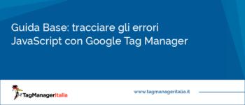 Tracciare gli errori JavaScript con Google Tag Manager