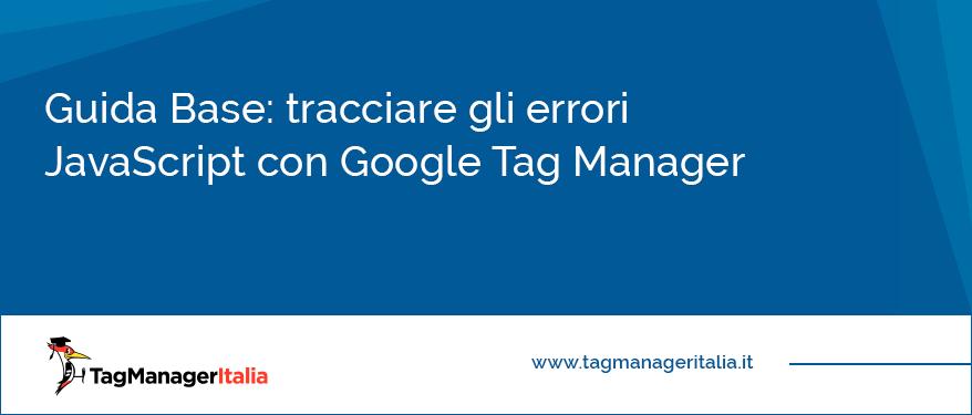 Guida base Tracciare gli errori JavaScript con Google Tag Manager