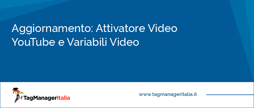 aggiornamento attivatore video youtube variabili video google tag manager