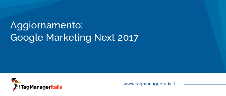 aggiornamento google marketing next 2017