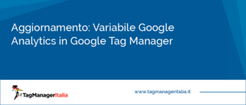 Aggiornamento: Variabile Google Analytics in Google Tag Manager