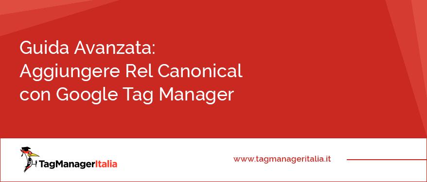 guida avanzata aggiungere rel canonical google tag manager
