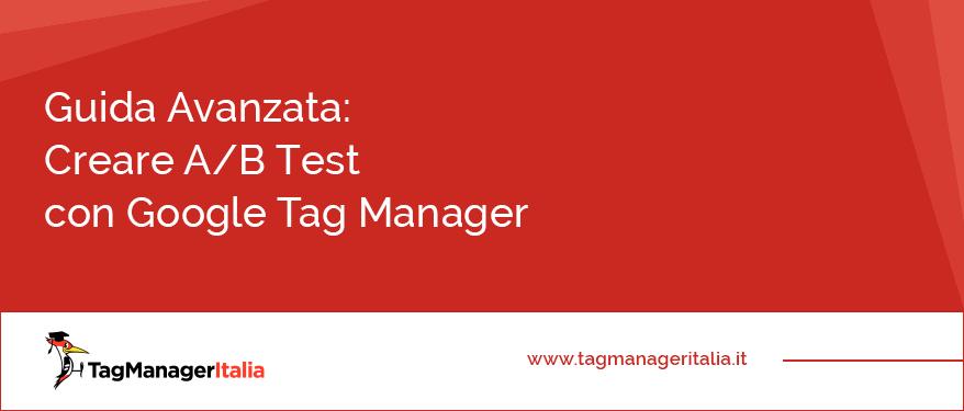 guida avanzata creare ab test google tag manager