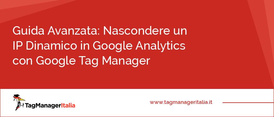 guida avanzata nascondere ip dinamico google analytics tag manager