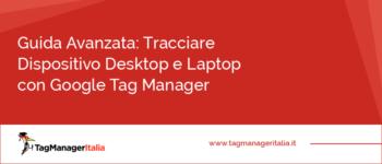 Guida Avanzata: Tracciare Dispositivo Desktop e Laptop con Google Tag Manager