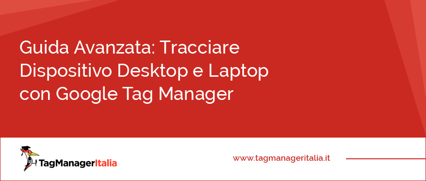guida avanzata tracciare dispositivo desktop laptop google tag manager