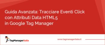Guida avanzata: Tracciare eventi click con Attributi Data HTML5 in Google Tag Manager